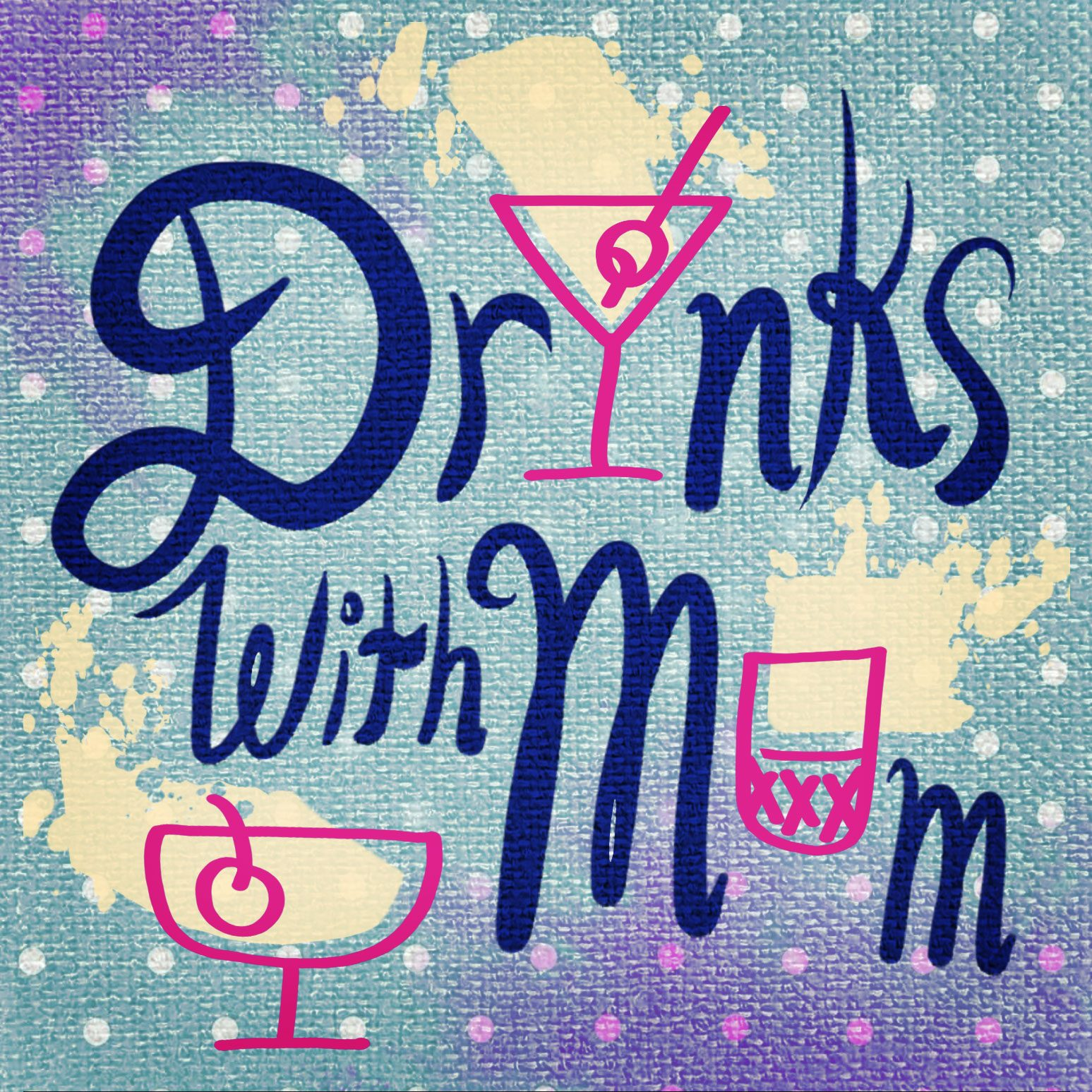 Drinks With Mom Podcast